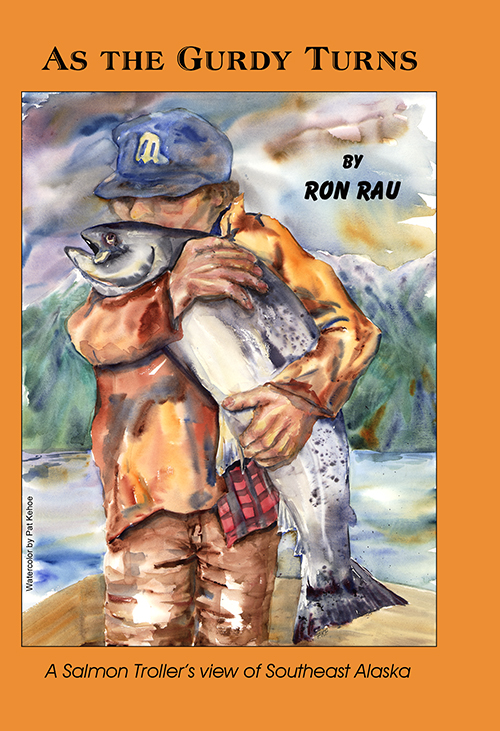 As The Gurdy Turns by Author Ron Rau about Commercial Fishing in Alaska